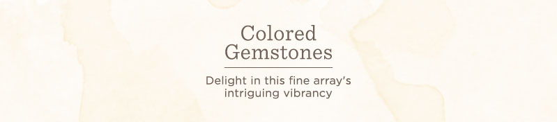 Colored Gemstones Delight in this fine array's intriguing vibrancy