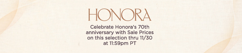 Honora,  Celebrate Honora's 70th anniversary with Sale Prices on this selection thru 11/30 at 11:59pm PT