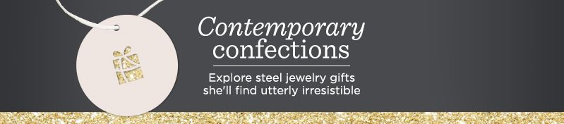 Contemporary Confections, Explore steel jewelry gifts she'll find utterly irresistible