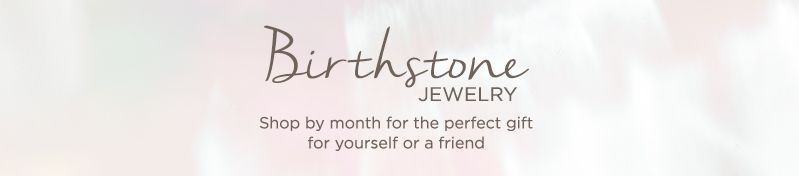 Birthstone Jewelry, Shop by month for the perfect gift for yourself or a friend