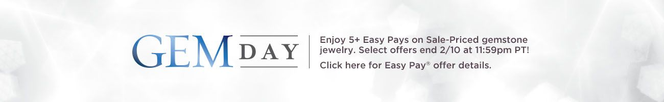 Gem Day Enjoy 5+ Easy Pays on Sale-Priced gemstone jewelry. Select offers end 2/11 at 11:59pm PT.  Click here for Easy Pay® offer details.