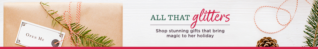 All That Glitters -  Shop stunning gifts that bring magic to her holiday