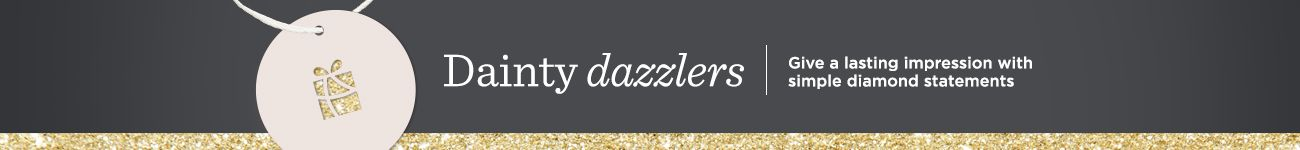 Dainty Dazzlers,  Give a lasting impression with simple diamond statements