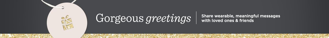 Gorgeous Greetings,  Share wearable, meaningful messages with loved ones & friends