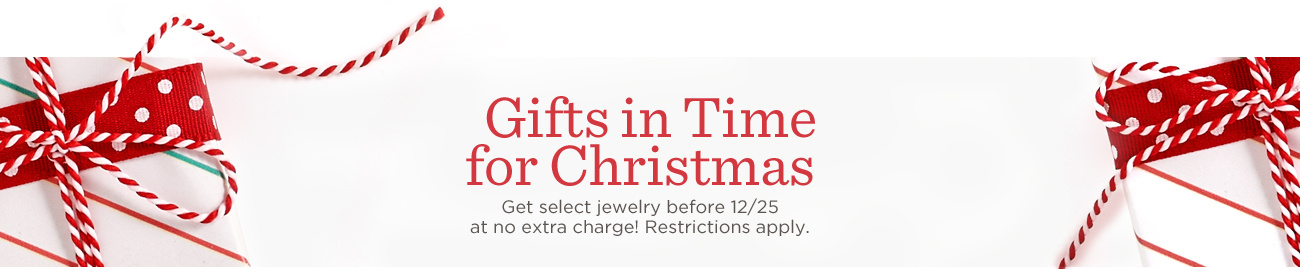 Gifts in Time for Christmas. Get select jewelry before 12/25 at no extra charge! Restrictions apply.