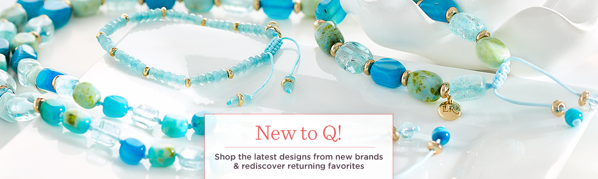 New to Q! Shop the latest designs from new brands & rediscover returning favorites.