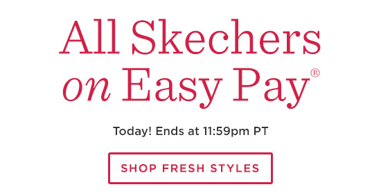 All Skechers on Easy Pay(R)