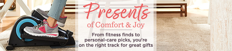 Presents of Comfort & Joy.  From fitness finds to personal-care picks, you're on the right track for great gifts.