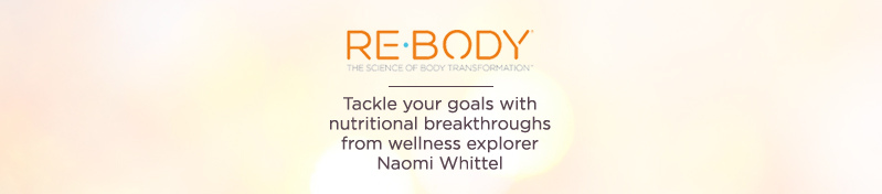 Re-Body. The Science of Body Transformation  Tackle your goals with nutritional breakthroughs from wellness explorer Naomi Whittel