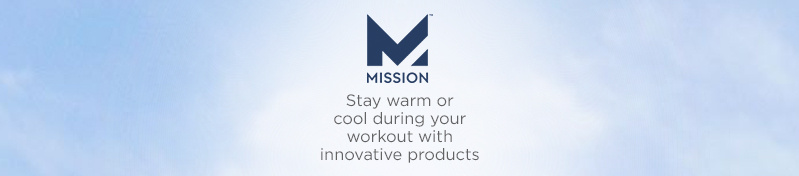 MISSION Stay warm or cool during your workout with innovative products