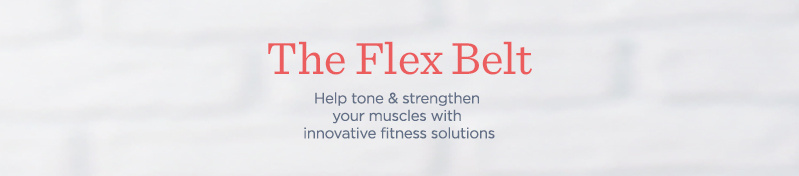 Flex Belt — Help tone & strengthen your muscles with innovative fitness solutions