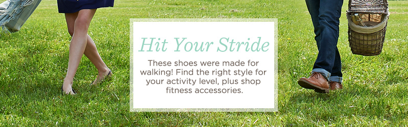Hit Your Stride. These shoes were made for walking! Find the right style for your activity level, plus shop fitness accessories.
