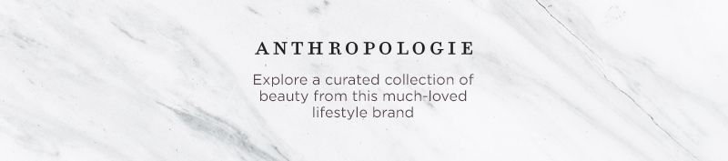 Anthropologie. Explore a curated collection of beauty from this much-loved lifestyle brand