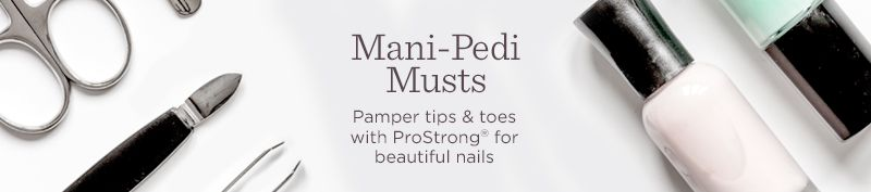 Mani-Pedi Musts. Pamper tips & toes with ProStrong® for beautiful nails