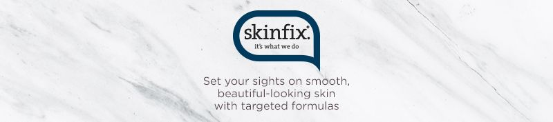 Skinfix. Set your sights on smooth, beautiful-looking skin with targeted formulas