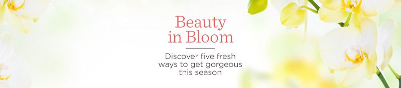 Beauty in Bloom. Discover five fresh ways to get gorgeous this season
