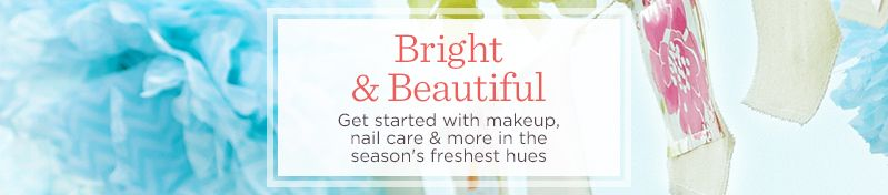 Bright & Beautiful. Get started with makeup, nail care & more in the season's freshest hues