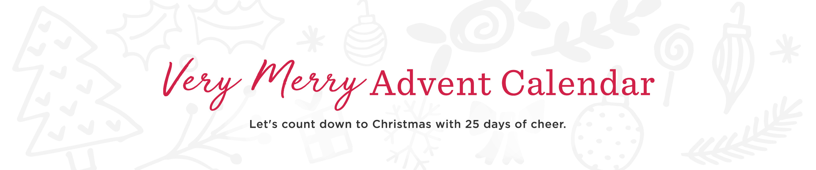 Very Merry Advent Calendar.  Let's count down to Christmas with 25 days of cheer.