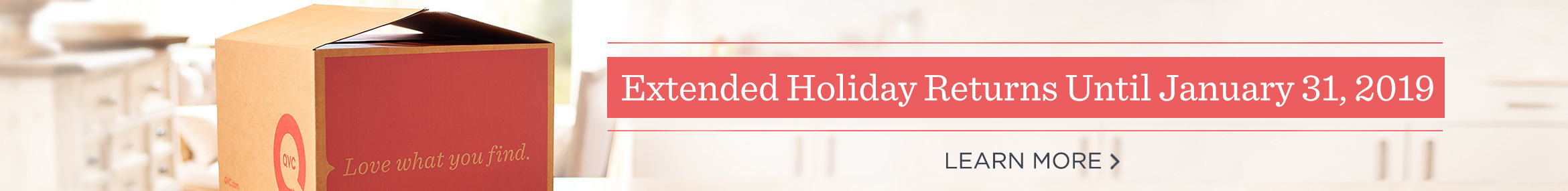 Extended Holiday Returns Until January 31, 2019,  Learn More