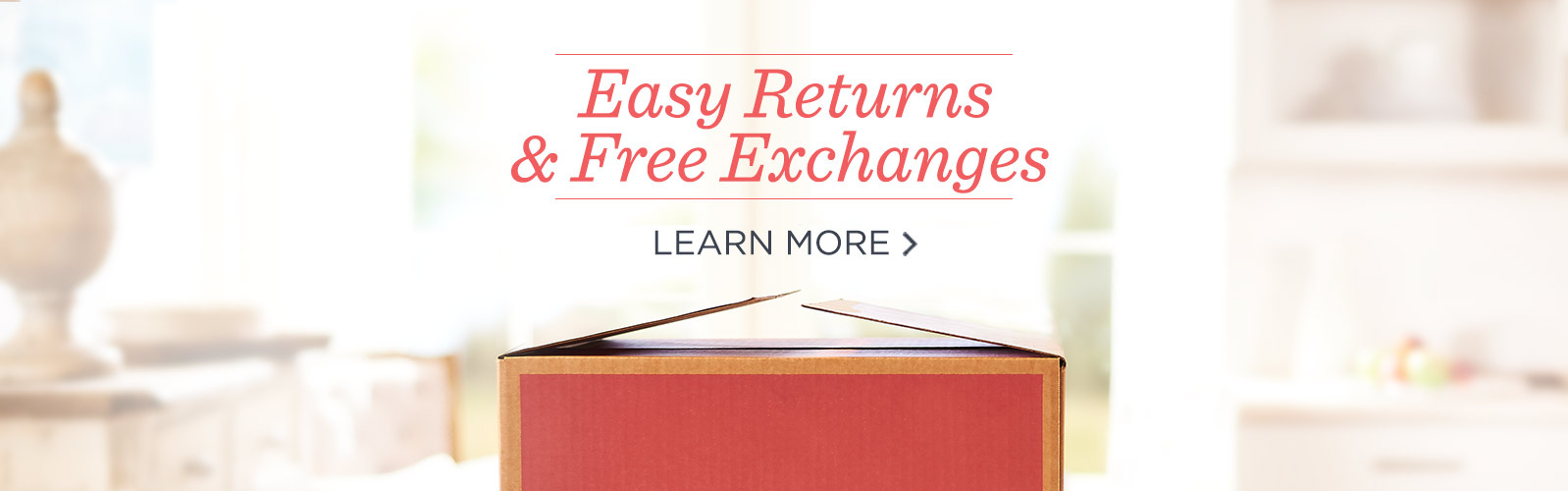 Easy Returns & Free Exchanges, Learn More