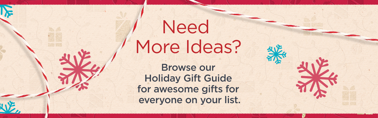 Need More Ideas?  Browse our Holiday Gift Guide for awesome gifts for everyone on your list.