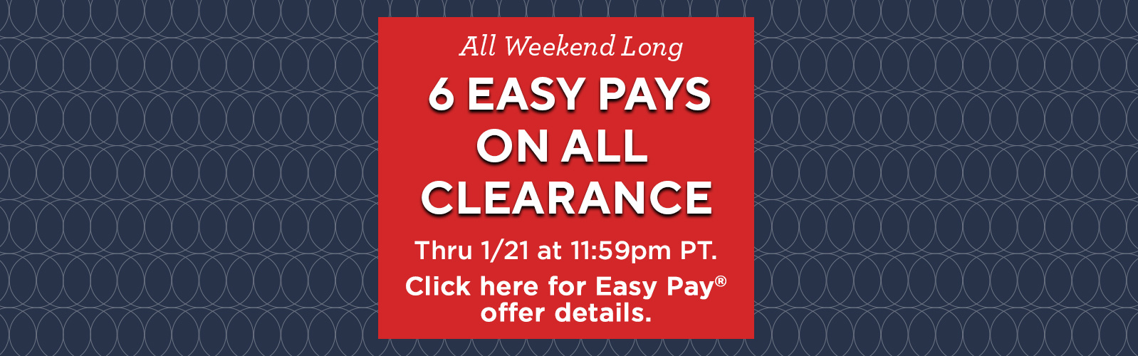 6 Easy Pays on ALL Clearance Thru 1/21 at 11 ...