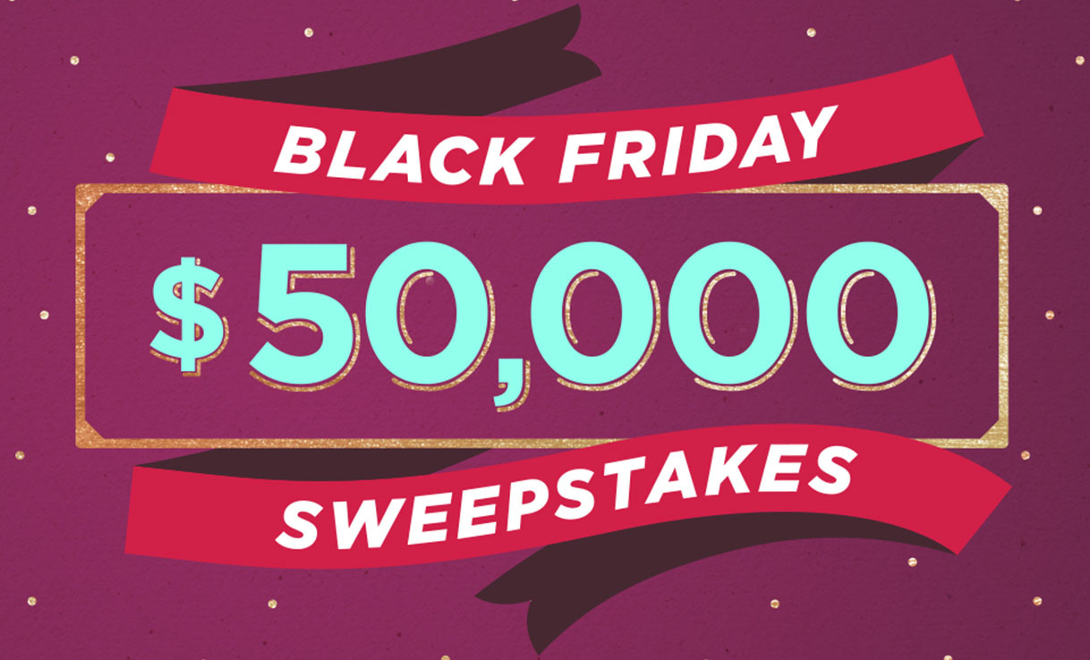 Black Friday $50,000 Sweepstakes