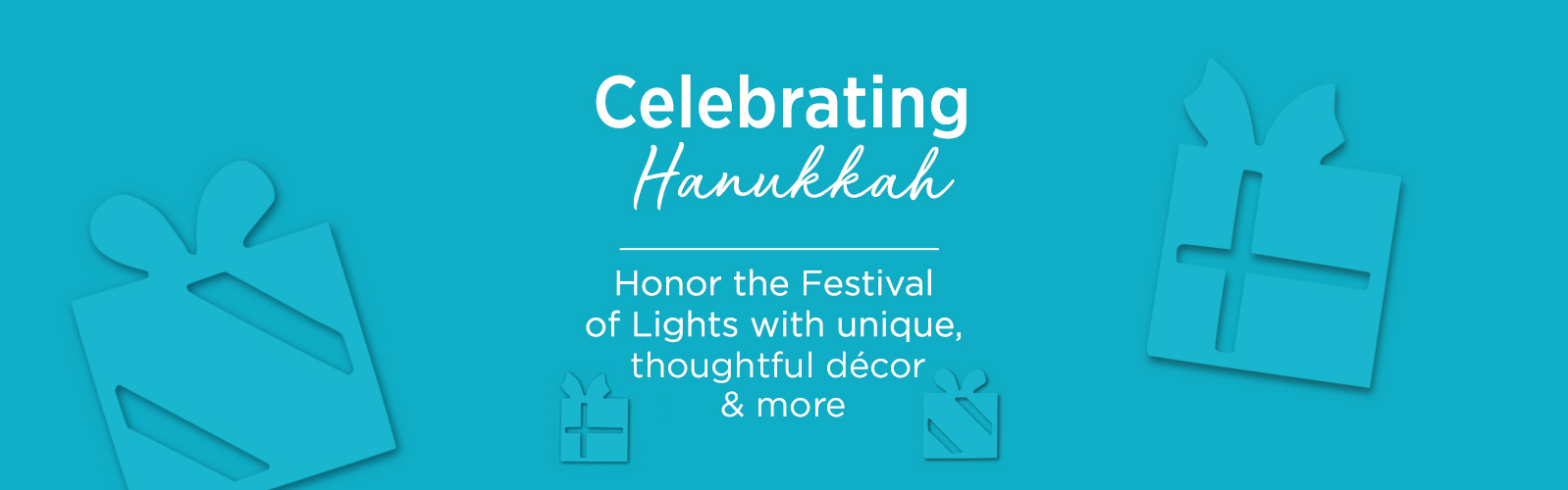 Celebrating Hanukkah.  Honor the Festival of Lights with unique, thoughtful décor & more