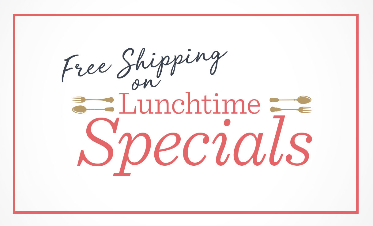 Free Shipping on Lunchtime Specials