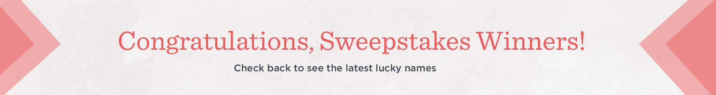 Congratulations, Sweepstakes Winners! Check back to see the latest lucky names