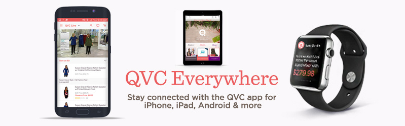 QVC Everywhere.  Stay connected with the QVC app for iPhone, iPad, Android & more.