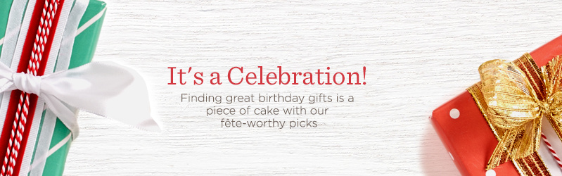 It's a Celebration! Finding great birthday gifts is a piece of cake with our fête-worthy picks
