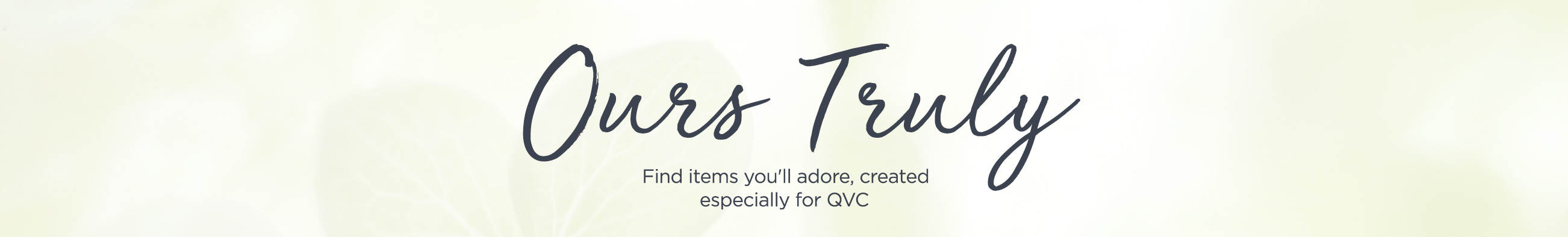 Ours Truly Find items you'll adore, created especially for QVC