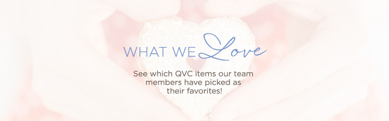 What We Love. See which QVC items our team members have picked as their favorites!