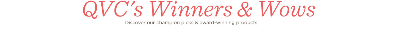 QVC's Winners & Wows Discover our champion picks & award-winning products