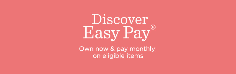 Discover Easy Pay®. Own now & pay monthly on eligible items.