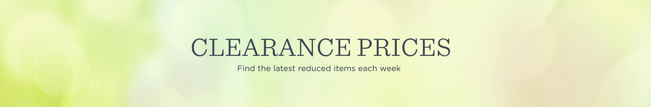 Clearance Prices  Find the latest reduced items each week