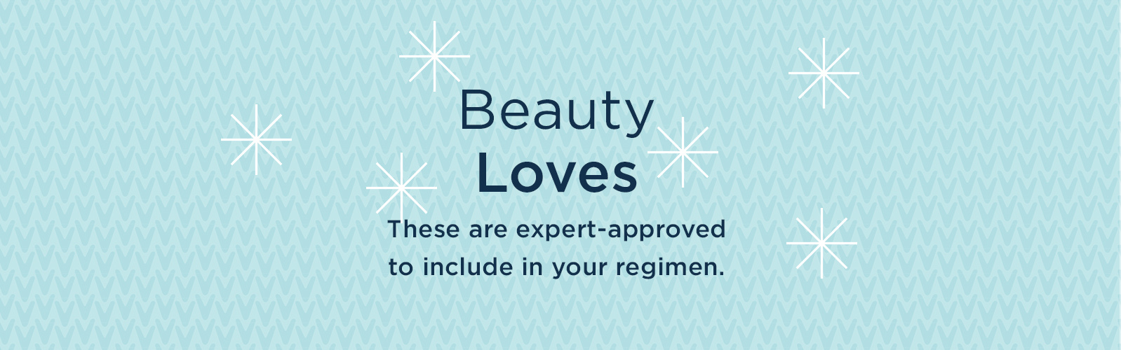 Beauty Loves  These are expert-approved to include in your regimen.