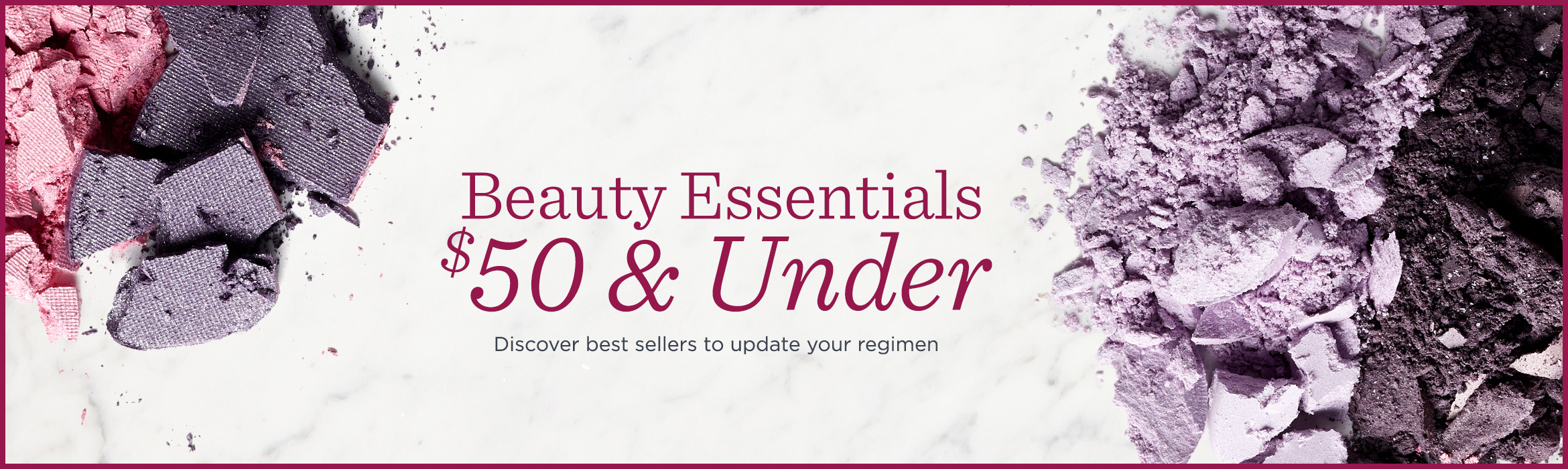 Beauty Essentials $50 & Under  Discover best sellers to update your regimen