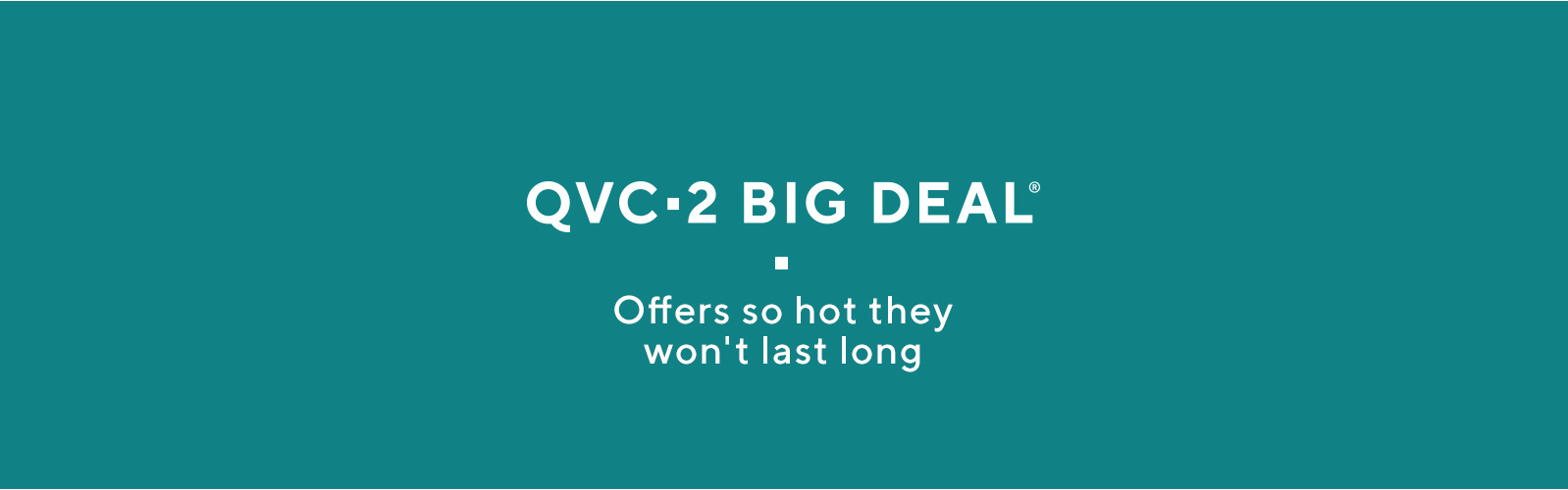 QVC2 Big Deal®   Offers so hot they won't last long