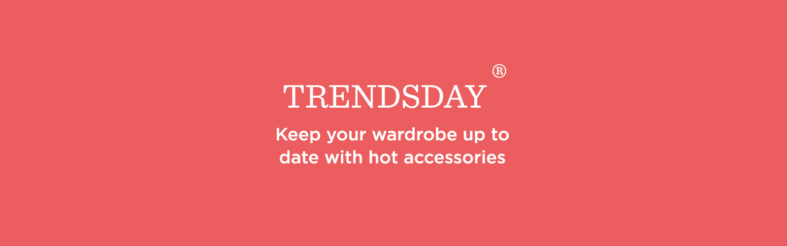 TRENDSDAY® Keep your wardrobe up to date with hot accessories