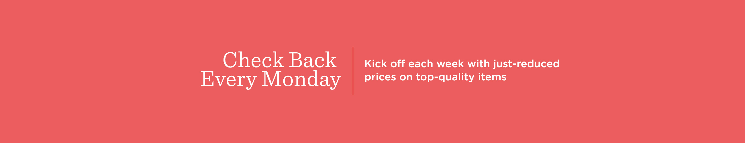 Check Back Every Monday. Kick off each week with clearance prices on top-quality items