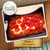 Shelly A.—Pizza Casserole
