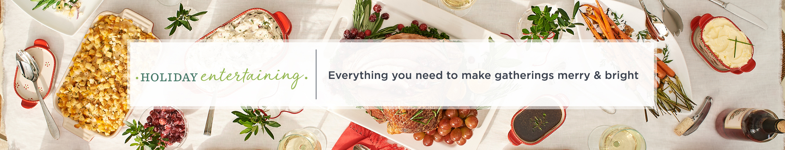 Holiday Entertaining - Everything you need to make gatherings merry & bright