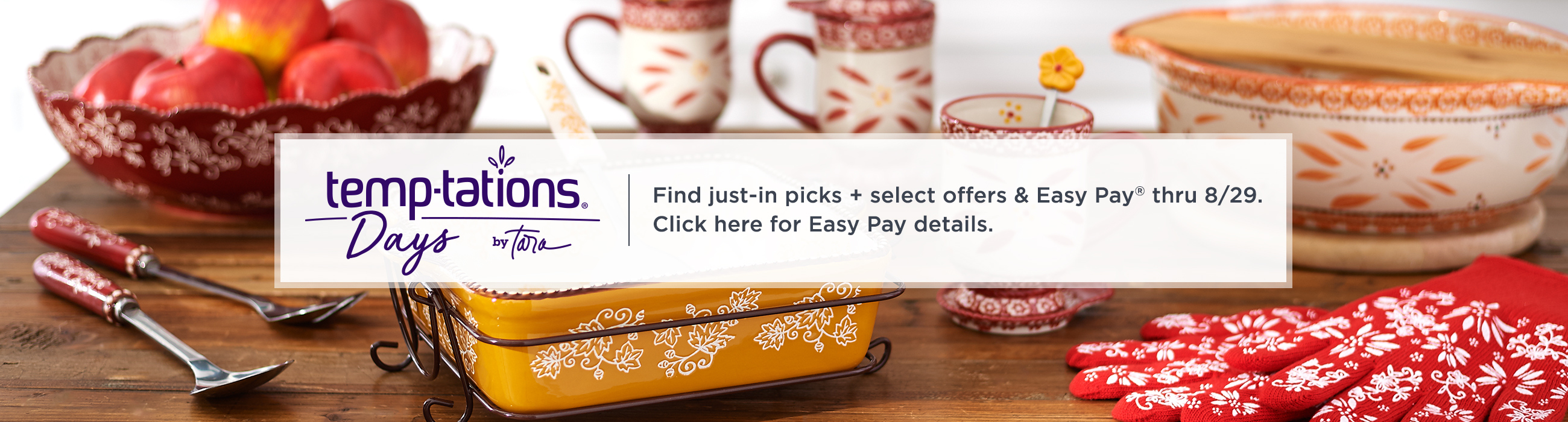 Temp-tations® Days.  Find just-in picks + select offers & Easy Pay® thru 8/29.  Click here for Easy Pay details.