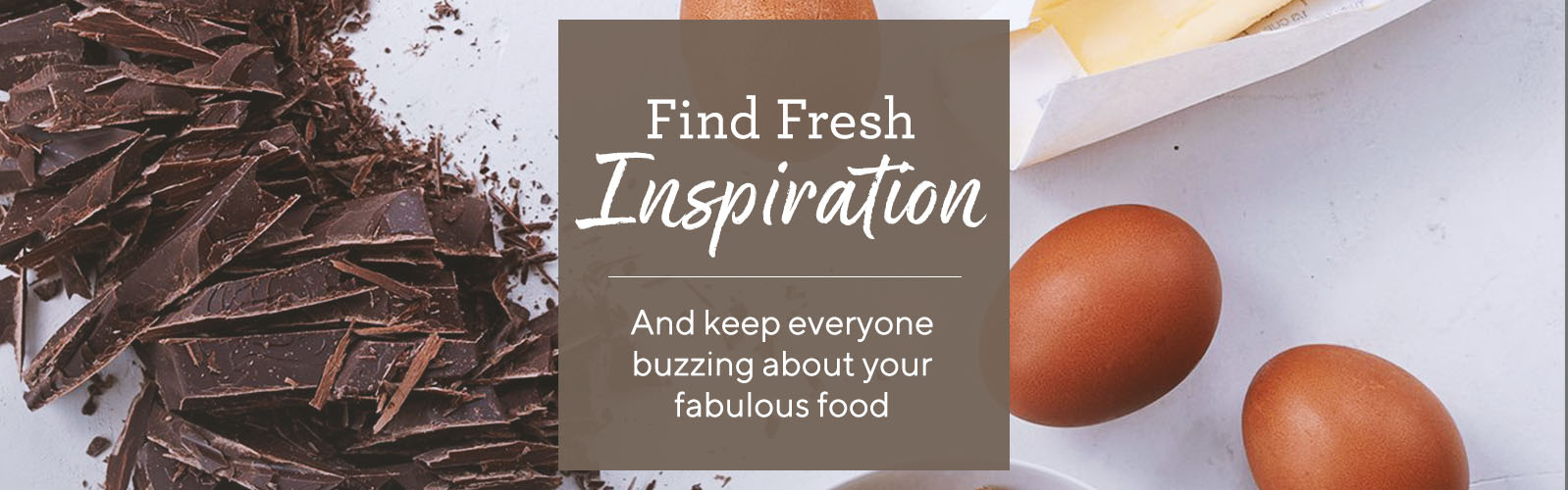 Find Fresh Inspiration  And keep everyone buzzing about your fabulous food