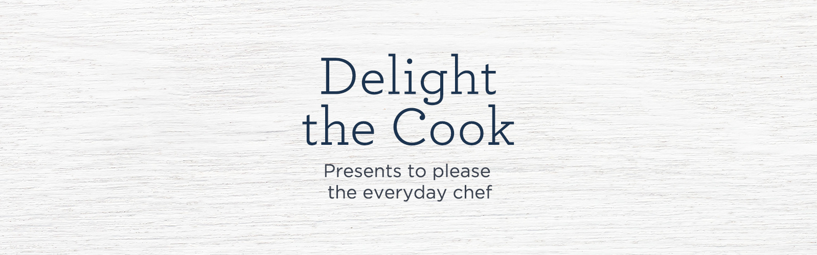 Delight the Cook - Presents to please the everyday chef