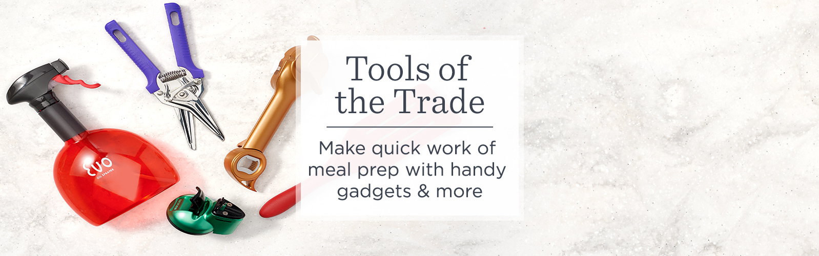 Tools of the Trade - Make quick work of meal prep with handy gadgets & more
