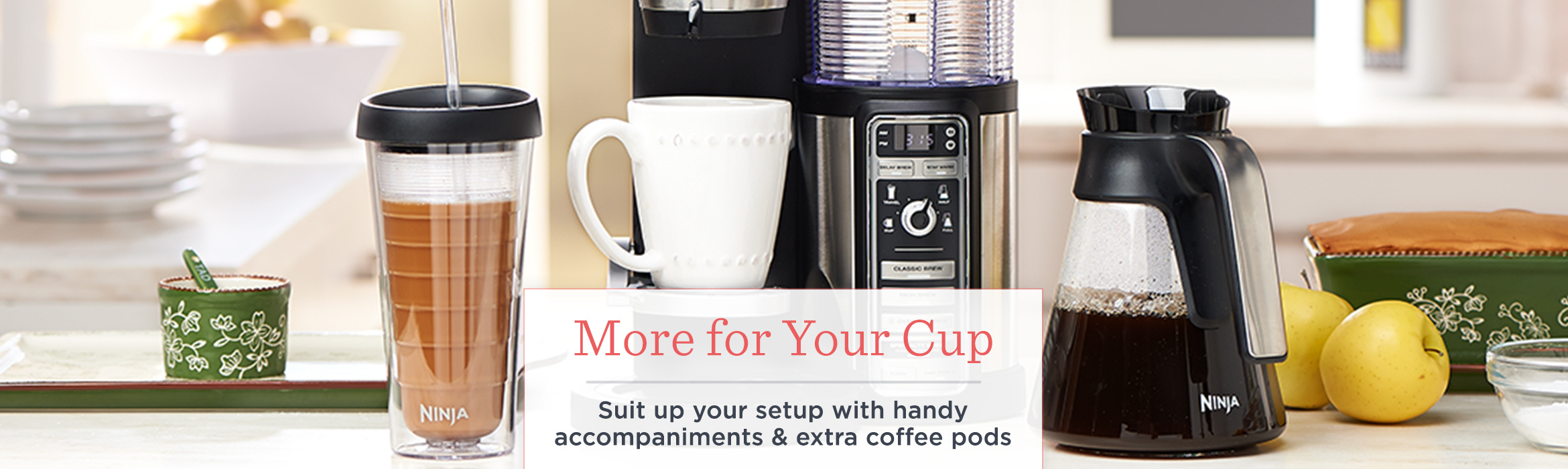 More for Your Cup. Suit up your setup with  handy accompaniments & extra coffee pods.