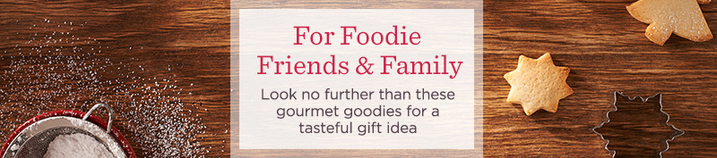 For Foodie Friends & Family - Look no further than these gourmet goodies for a tasteful gift idea
